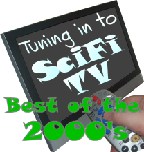 Tuning in to SciFi TV #62: Last Call – Best of the 2000s